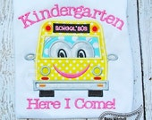 Kindergarten Here I Come Shirt - Embroidery - School Bus -  School Shirt  - Personalized Appliqué Shirt - Back to School Shirt