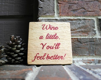 Wine a little. You'll feel better! Painted Reclaimed Wood Sign