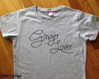 Ginger Lover for the ones who love Gingers and Redheads Womens T-shirt