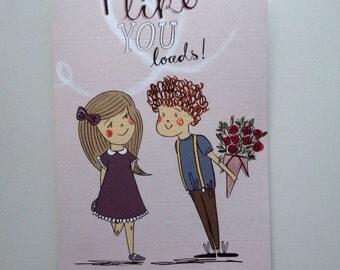 I Like You Loads - Valentines Day Card
