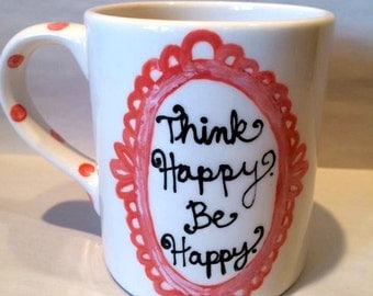 "The ""Think Happy. Be Happy."" Quote Mug"