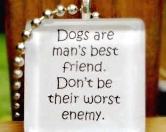 Dogs are man;s best friend.  Don't be their worst enemy glass tile pendant