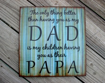 Distressed Wood Sign DAD PAPA Quote Wall Plaque - Fathers Day - The only thing better than having you as my dad