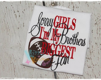 Sorry Girls I'm My Brothers Biggest Fan - Football - Embroidered Applique Shirt