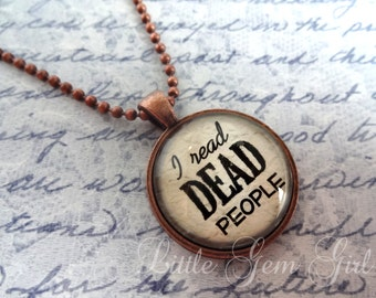I read DEAD people Necklace - Reading Jewelry - Book Necklace or Keychain - Antique Copper Pendant - Library Teacher Gift Literature