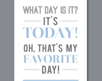 Typographic Print, Today Is My Favorite Day, 12x18 Favorite Day Art Print, in blue and gray, custom colors