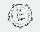 Let Love Brew Stamp, Wedding Favor, Thank You Stamp, Self Inking Stamp, Wood Handle, Circle Stamp, Personalized, Floral, Wreath (T128)