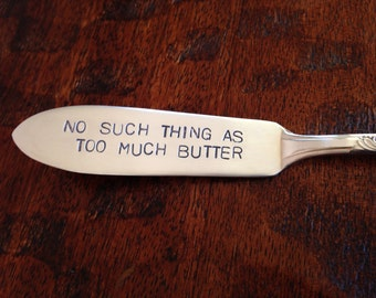 No Such Thing As Too Much Butter     recycled silverware hand stamped cheese spreader, butter knife