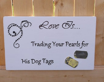 Love Is...Trading Your Pearls For His Dog Tags Black and White Hand Painted Wood Sign