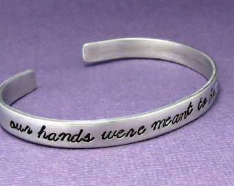 Our Hands Were Meant To Hold Each Other - A Hand Stamped Bracelet in Aluminum or Sterling Silver