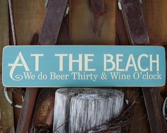 Wood Sign, At The Beach We Do Beer Thirty And Wine O'clock, Handmade, Word Art