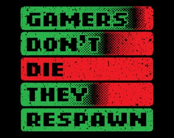 GAMERS don't DIE they RESPAWN video game gaming T-shirt Men's and Ladies Sizes