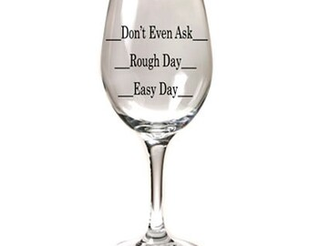 Wine Glass, Easy Day Rough Day Dont Even Ask