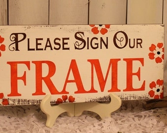 Please Sign Our FRAME Wedding Sign/U choose color/Great Shower Gift/Vintage Style/Rustic/Gerber Daisy/Orange/Brown
