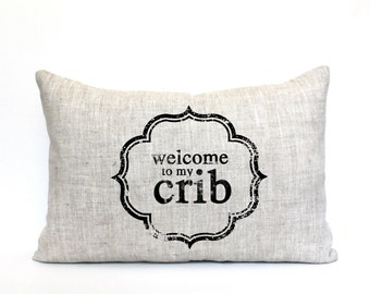 "welcome to my crib pillow, phrase pillow, baby gift, nursery gift, new baby gift - ""Welcome to my Crib"""