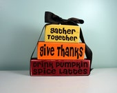 Gather Together, Give Thanks, Drink Pumpkin Spice Lattes-  Autumn, Fall, Thanksgiving, Harvest Wood Block Decor Set