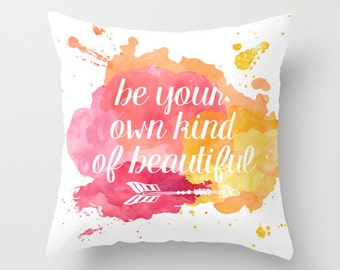 Be your own kind of beautiful watercolor decorative throw pillows cover home decor housewares nature typographic pillow cover typographic