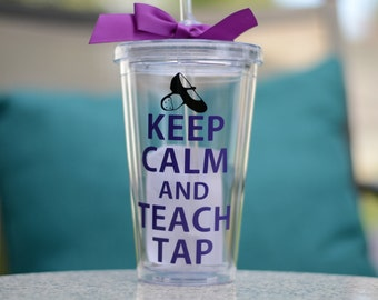 Keep Calm and Teach Tap - Dance Teacher Gift - Choice of Saying - Personalize with Name for Free