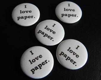 I love paper. Pinback Button Badge Pin