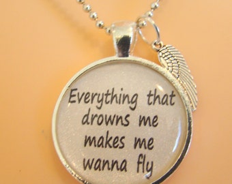 One Republic inspired lyrical quote Everything that drowns me makes me wanna fly pendant necklace with chain, musical lyric pendant