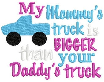 Instant Download: My Mommys Truck is Bigger Than Your Daddys Truck Embroidery Design