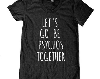 Let's Go Be Psychos together Ladies American Apparel Tri Blend screenprint Track Tee Shirt