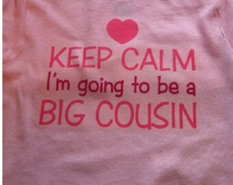 Keep Calm I'm going to be a big COUSIN shirt  girls new cousin tshirt  kids funny kids youth toddler tee shirt
