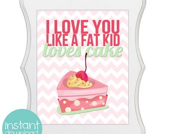 Valentine's Day Printable - I love you like a fat kid loves cake - 8x10 JPG INSTANT DOWNLOAD