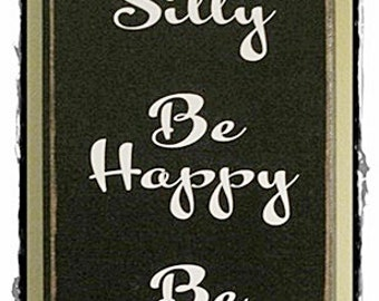"""Be Silly, Be Happy, Be Kind; wood sign; measures 7"""" X 11""""; inspirational; optional color choice."""