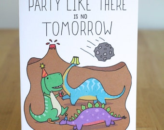 Party Like There's No Tomorrow Dinosaurs. Blank. Funny. Cute. Illustration and Lettering. 100% Percent Recycled Paper.