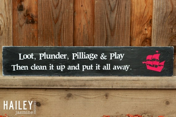 Loot, Plunder, Pillage & Play Then Clean It Up And Put It All Away Wood Sign, Wall Art, Wall Sign, Boys Sign
