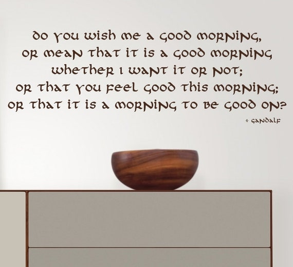 Wall Decal Quote Do You Wish Me A Good Morning Gandalf