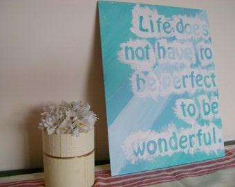 Canvas Quote: Life doesn't have to be perfect to be wonderful, handmade, 11x14 canvas