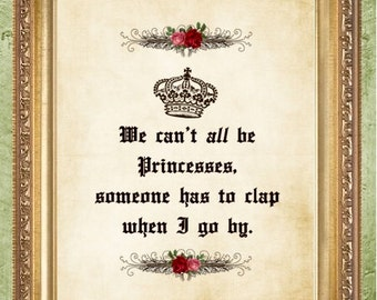 Funny Quote Print Sayings Art Print  We Can't All Be Princesses