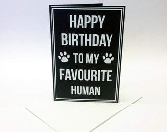 Happy birthday card from the pet! 'Happy birthday to my favourite human' with little paw prints. Animal lover birthday card. Size A6.