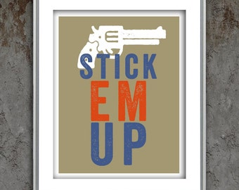 Typography quote letterpress style poster art print, Stick Em Up, typographic print
