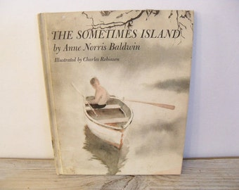 The Sometimes Island Vintage Children's Picture Book Anne Norris Baldwin Charles Robinson 1st Edition Rowboat Island Aventure 1969