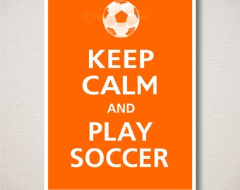 Keep Calm and PLAY SOCCER Typography Art Print 5x7 (Featured color: Orange--choose your own colors)