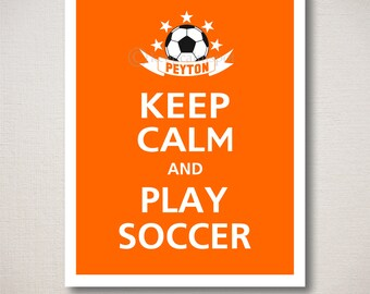 Keep Calm and PLAY SOCCER, Personalized Sports Poster  (Featured color: Orange--choose your own colors)