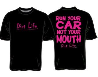 DIRT LIFE - Run your car not your mouth t-shirt.