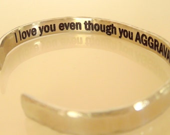 I love you even though you aggravate the hell out of me.  Bracelet