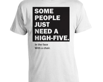 Some People Just Need a High-Five  - Funny T-shirt