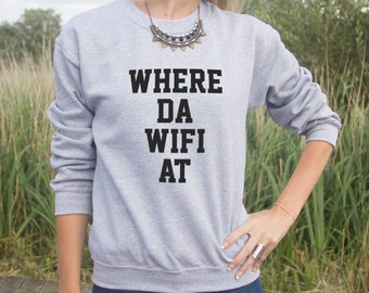 Where Da Wifi At Jumper Sweater Funny Hipster Wi-Fi Fashion