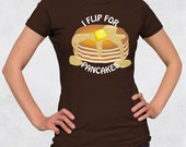 Ladies' Tee - I Flip For Pancakes Shirt - Sizes S-M-L-XL-2XL - Women's Tshirt Food Butter Syrup Breakfast Fun Cute Funny Silly Saying