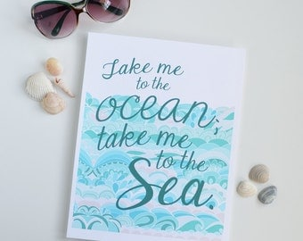 Take me to the ocean, take me to the sea, Beach, Quote, Water, Waves, Seaside, Beach Art, Seashells, Summer Art Print, 5x7, 8x10, 11x14
