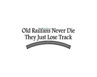 Old Railfans Never Die - Wall Decal - Vinyl Wall Decals, Wall Decor, Wall Quotes, Train Decal, Train Decor, Wall Train Decal