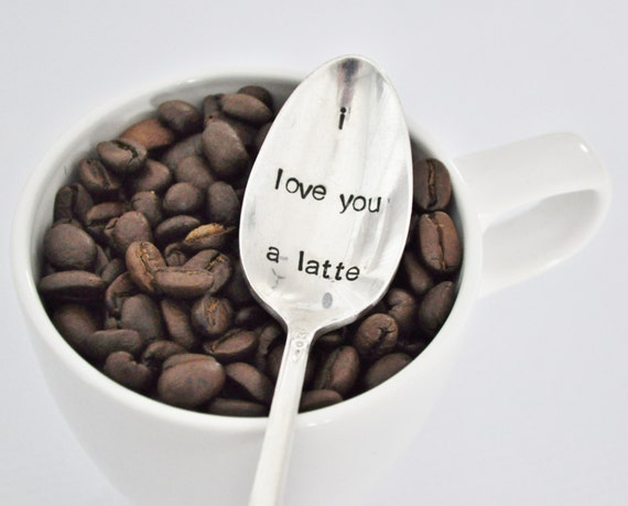 I Love You A Latte  - Hand Stamped VintageTeaspoon for Coffee Lovers
