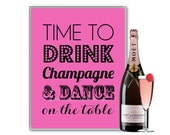 TIME TO Drink Champagne and Dance on the Table - Wedding Sign Decoration Typography Bridal Shower Engagement Bachelorette Birthday 8x10