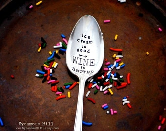 Ice Cream is Good ~ WINE IS BETTER™ Stamped Tablespoon. The Original by Sycamore Hill. Hand Stamped Spoon.  Wine Lover. Connoisseur. Quote.