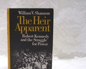 The Heir Apparent - Robert Kennedy - by William V Shannon - Copyright 1967